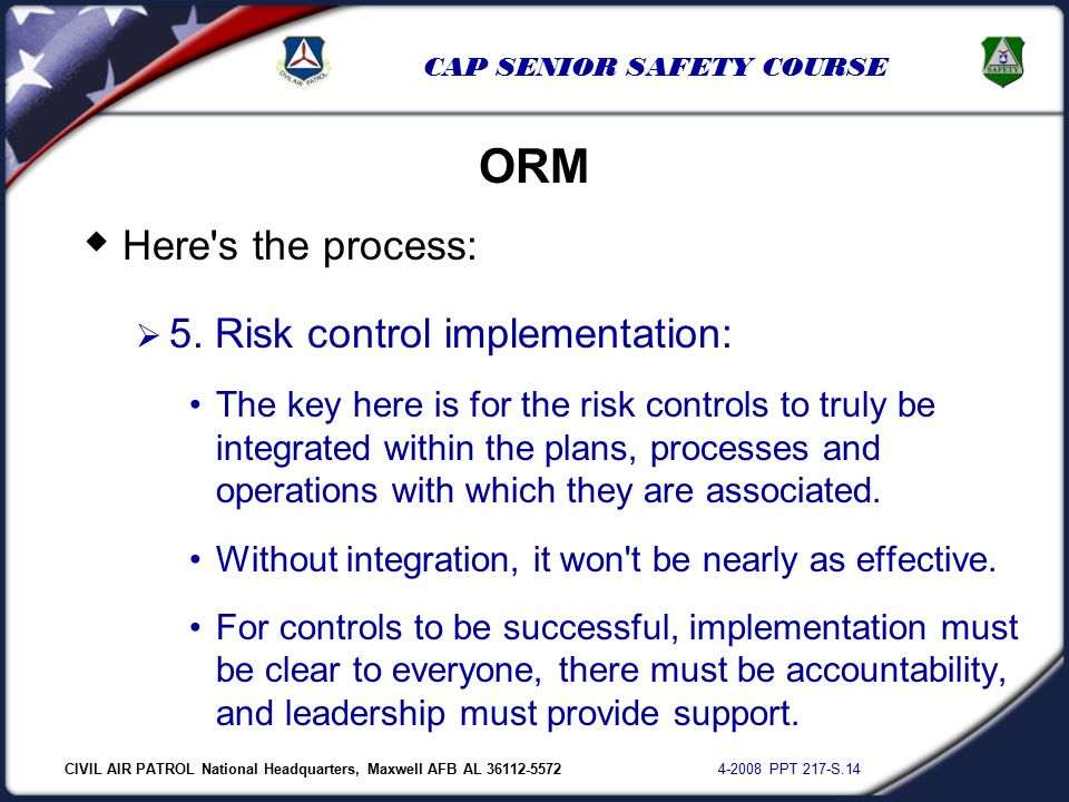CIVIL AIR PATROL National Headquarters, Maxwell AFB AL 36112-5572 4-2008 PPT 217-S.14 CAP SENIOR SAFETY COURSE  Here's the process:  5. Risk control