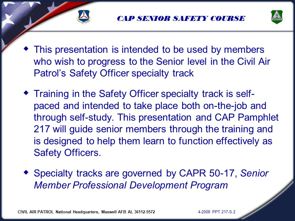 CIVIL AIR PATROL National Headquarters, Maxwell AFB AL 36112-5572 4-2008 PPT 217-S.2 CAP SENIOR SAFETY COURSE  This presentation is intended to be us