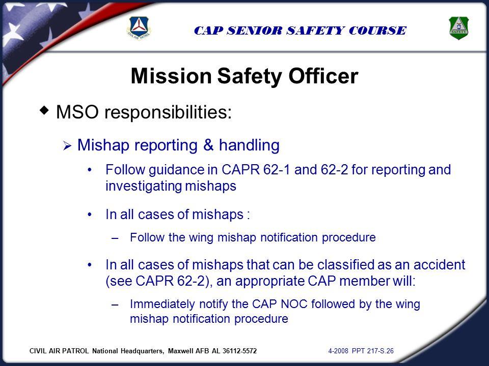 CIVIL AIR PATROL National Headquarters, Maxwell AFB AL 36112-5572 4-2008 PPT 217-S.26 CAP SENIOR SAFETY COURSE  MSO responsibilities:  Mishap report