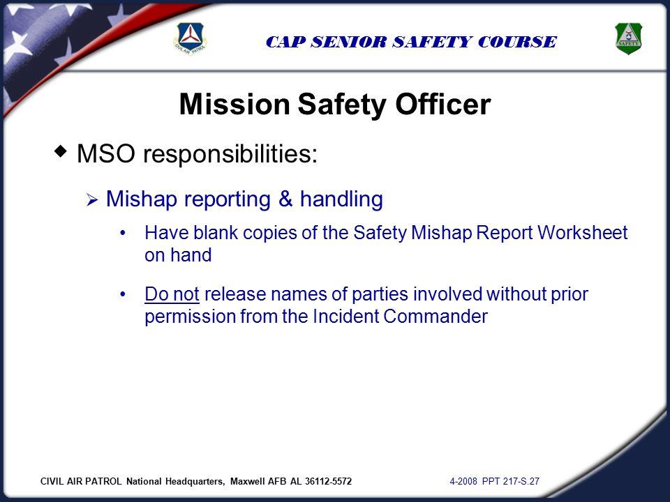 CIVIL AIR PATROL National Headquarters, Maxwell AFB AL 36112-5572 4-2008 PPT 217-S.27 CAP SENIOR SAFETY COURSE  MSO responsibilities:  Mishap report
