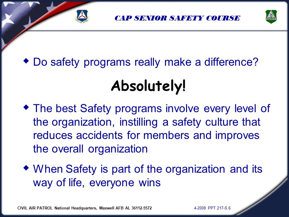 CIVIL AIR PATROL National Headquarters, Maxwell AFB AL 36112-5572 4-2008 PPT 217-S.6 CAP SENIOR SAFETY COURSE  Do safety programs really make a difference.