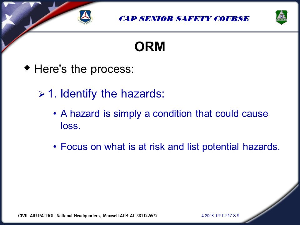 CIVIL AIR PATROL National Headquarters, Maxwell AFB AL 36112-5572 4-2008 PPT 217-S.9 CAP SENIOR SAFETY COURSE  Here's the process:  1. Identify the