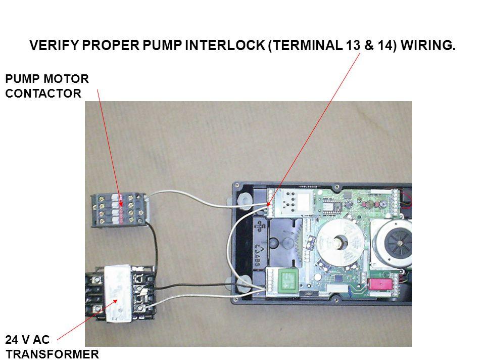VERIFY PROPER PUMP INTERLOCK (TERMINAL 13 & 14) WIRING. PUMP MOTOR CONTACTOR 24 V AC TRANSFORMER