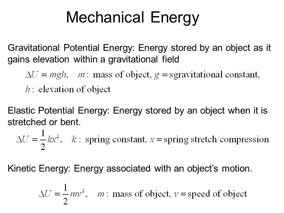 Mechanical Energy Elastic Potential Energy: Energy stored by an object when it is stretched or bent.