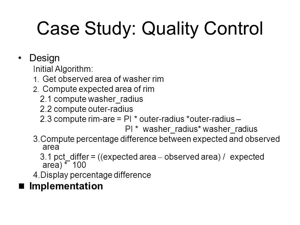 Case Study: Quality Control Design Initial Algorithm: 1.