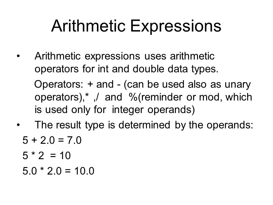 Arithmetic Expressions Arithmetic expressions uses arithmetic operators for int and double data types.