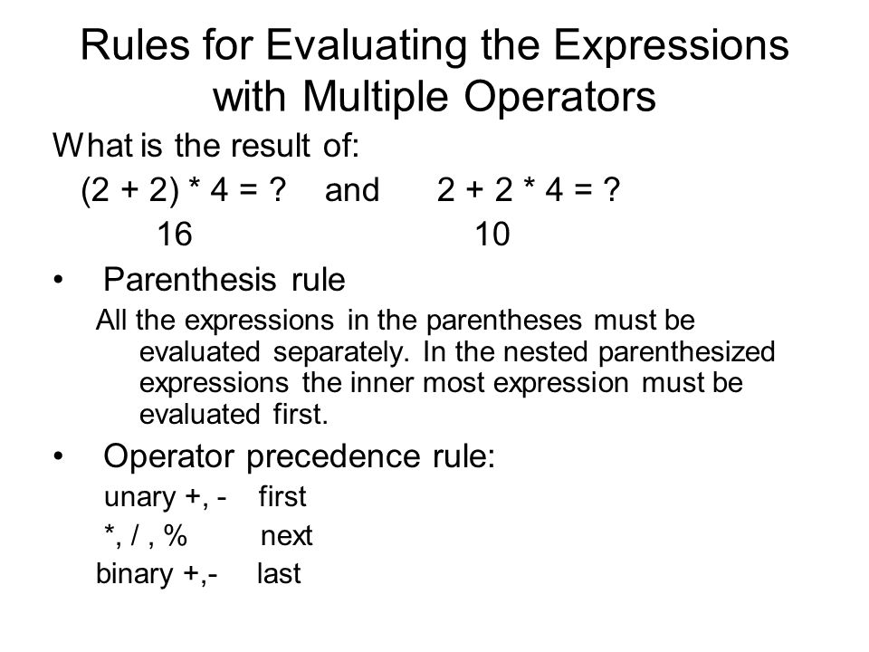 Rules for Evaluating the Expressions with Multiple Operators What is the result of: (2 + 2) * 4 = .
