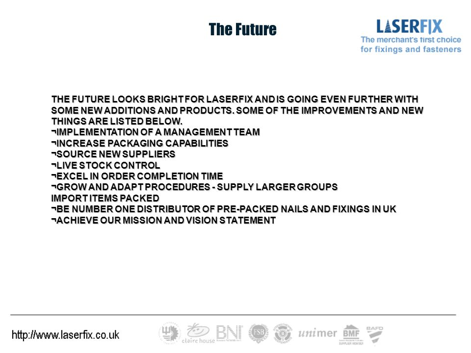 The Future THE FUTURE LOOKS BRIGHT FOR LASERFIX AND IS GOING EVEN FURTHER WITH SOME NEW ADDITIONS AND PRODUCTS.