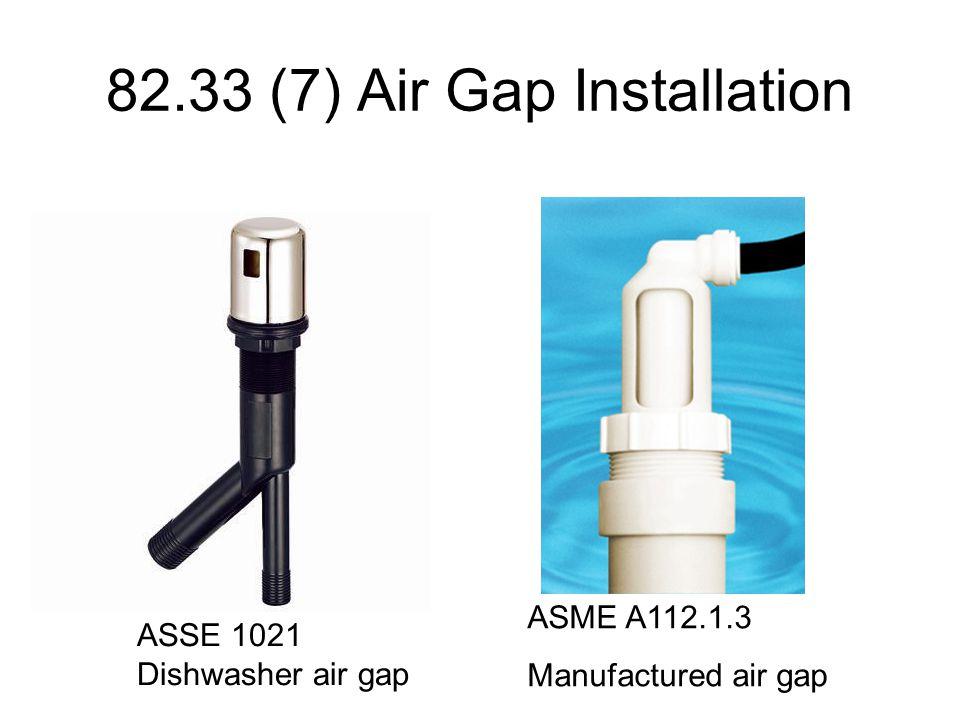 82.33 (7) Air Gap Installation ASSE 1021 Dishwasher air gap ASME A112.1.3 Manufactured air gap
