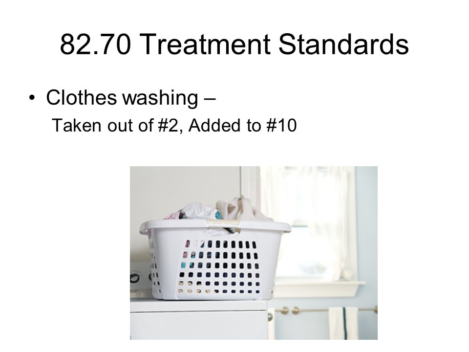 82.70 Treatment Standards Clothes washing – Taken out of #2, Added to #10