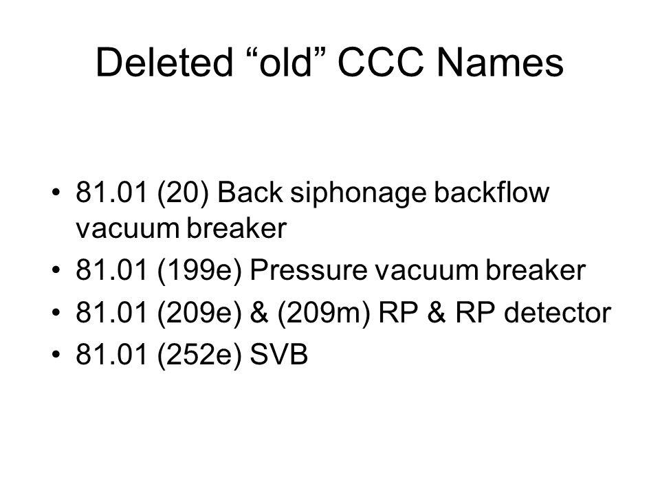 Deleted old CCC Names 81.01 (20) Back siphonage backflow vacuum breaker 81.01 (199e) Pressure vacuum breaker 81.01 (209e) & (209m) RP & RP detector 81.01 (252e) SVB