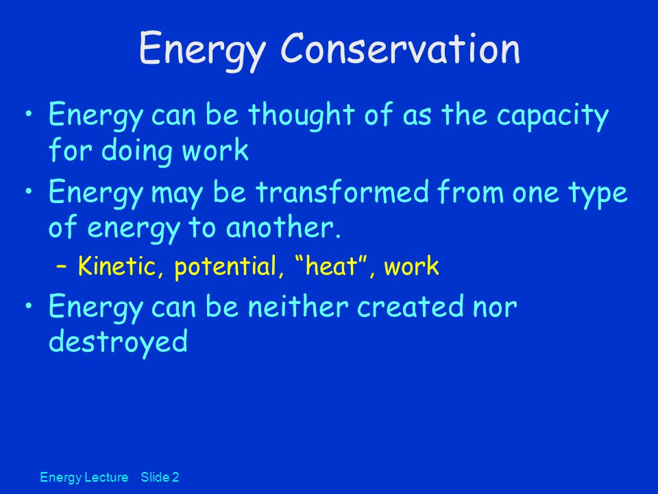 Energy Lecture Slide 3 Energy Conservation The total energy of a system is constant.