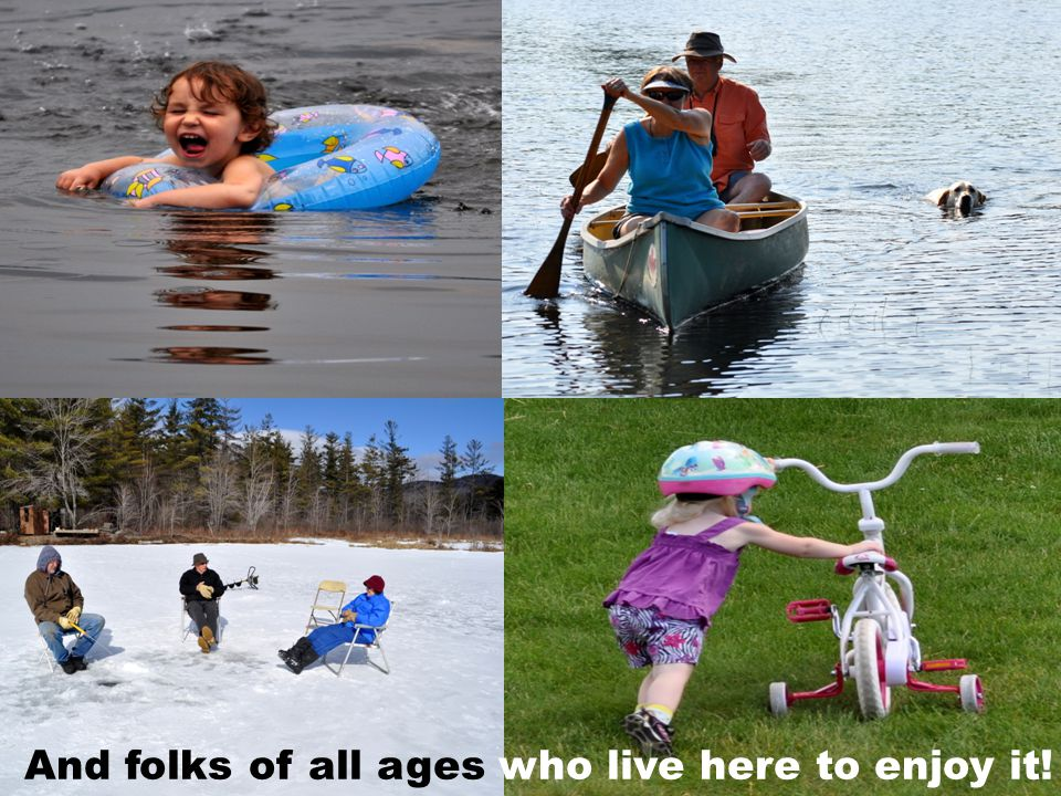 And folks of all ages who live here to enjoy it!