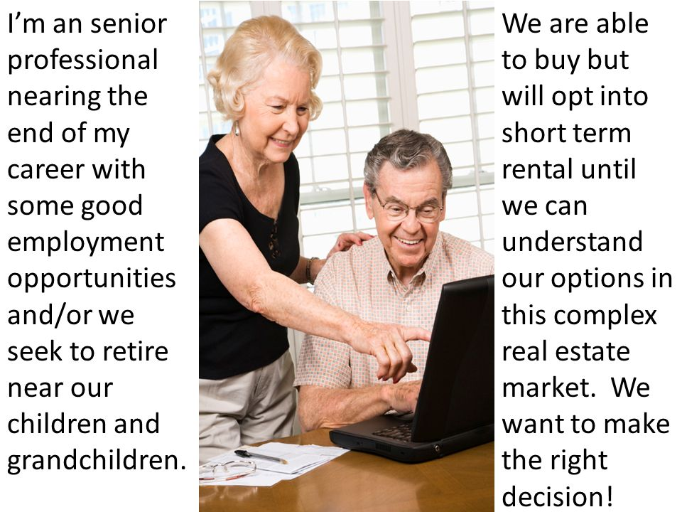 I'm an senior professional nearing the end of my career with some good employment opportunities and/or we seek to retire near our children and grandchildren.