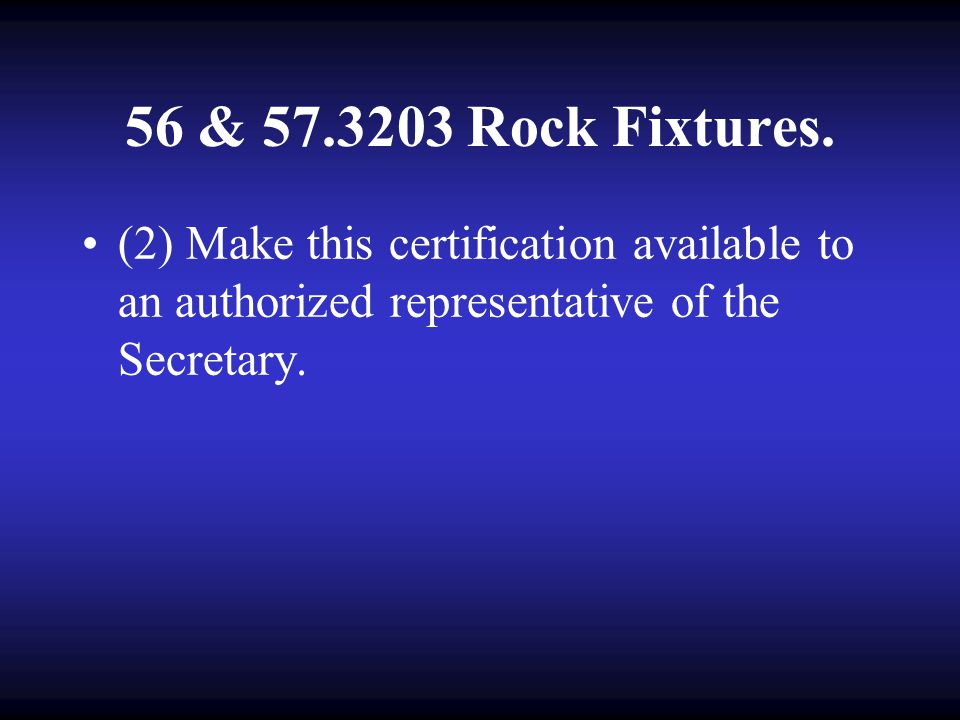 56 & 57.3203 Rock Fixtures. (1) Obtain a manufacturer's certification that the material was manufactured and tested in accordance with the specificati