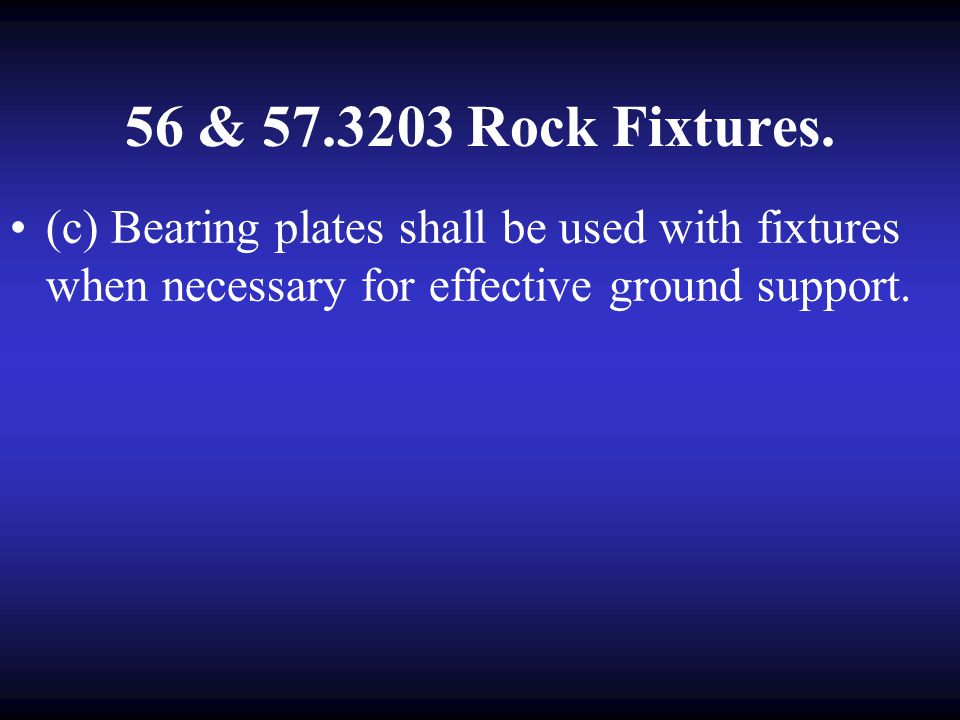 56 & 57.3203 Rock Fixtures. (2) Have been tested and shown to be effective in supporting ground in an area of the affected mine which has similar stra