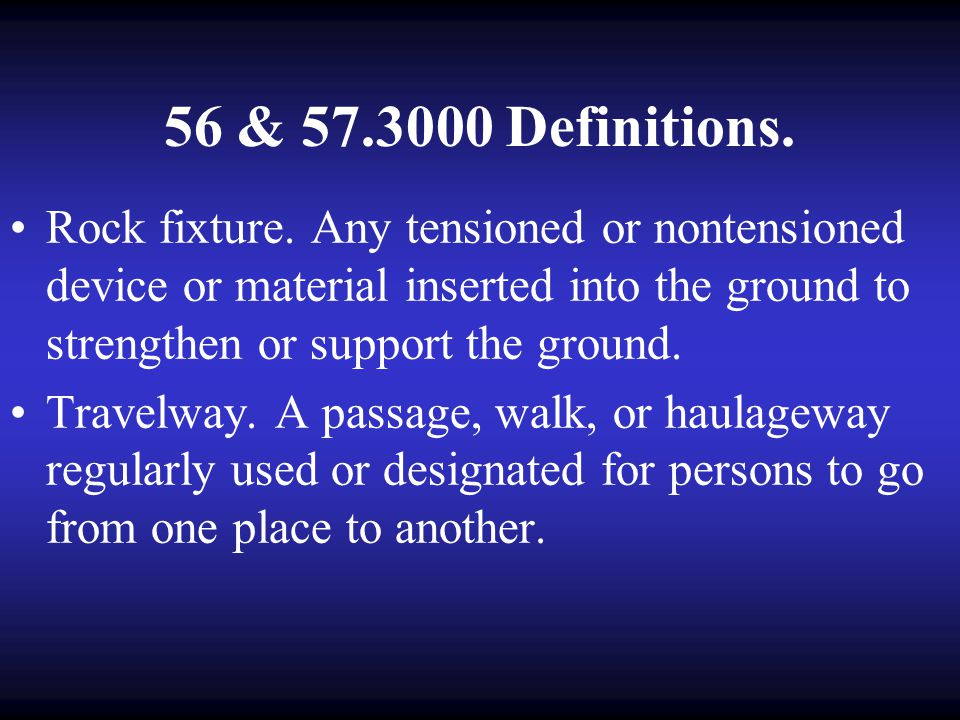56 & 57.3000 Definitions. The following definitions apply in this subpart. Rock burst. A sudden and violent failure of overstressed rock resulting in