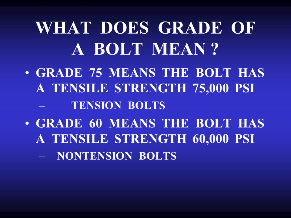 PARTS OF A BOLT cont. WASHER –ACTS AS LUBRICATION BETWEEN PLATE AND BOLT HEAD