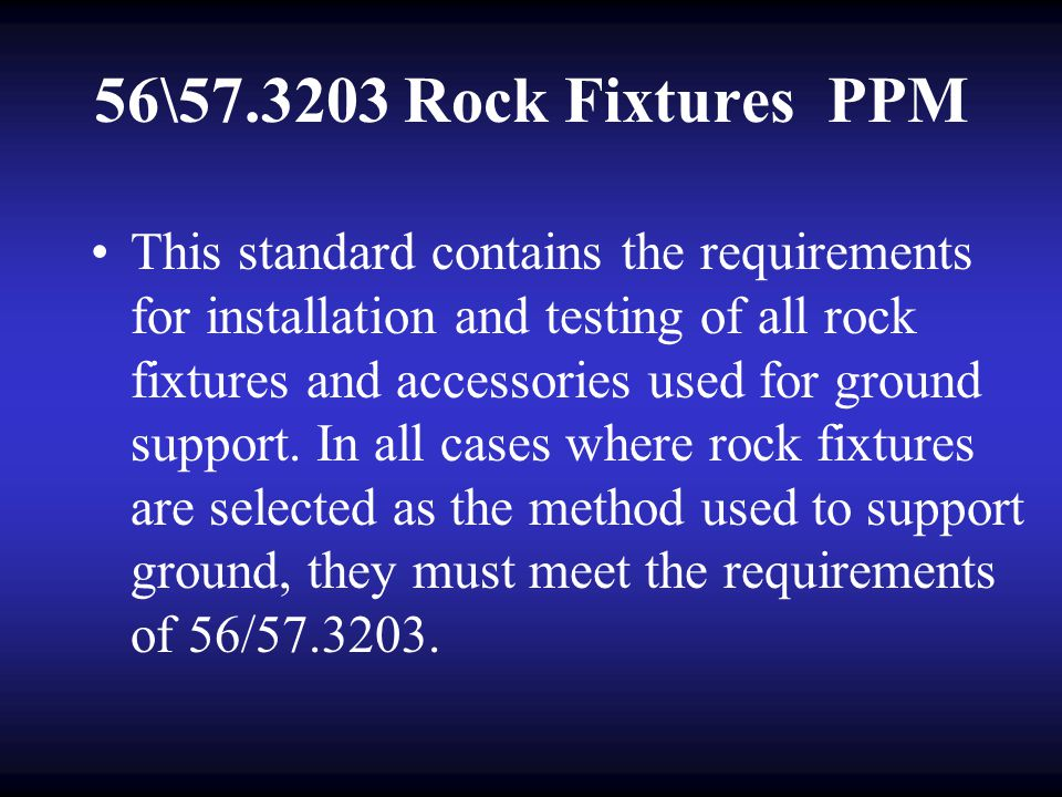 56 & 57.3203 Rock Fixtures. (h) When other tensioned and nontensioned fixtures are used, test methods shall be established and used to verify their ef