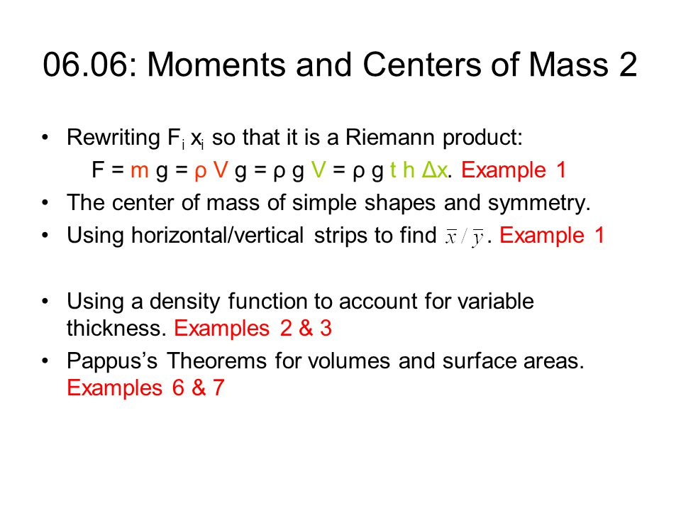 06.06: Moments and Centers of Mass 2 Rewriting F i x i so that it is a Riemann product: F = m g = ρ V g = ρ g V = ρ g t h Δx.