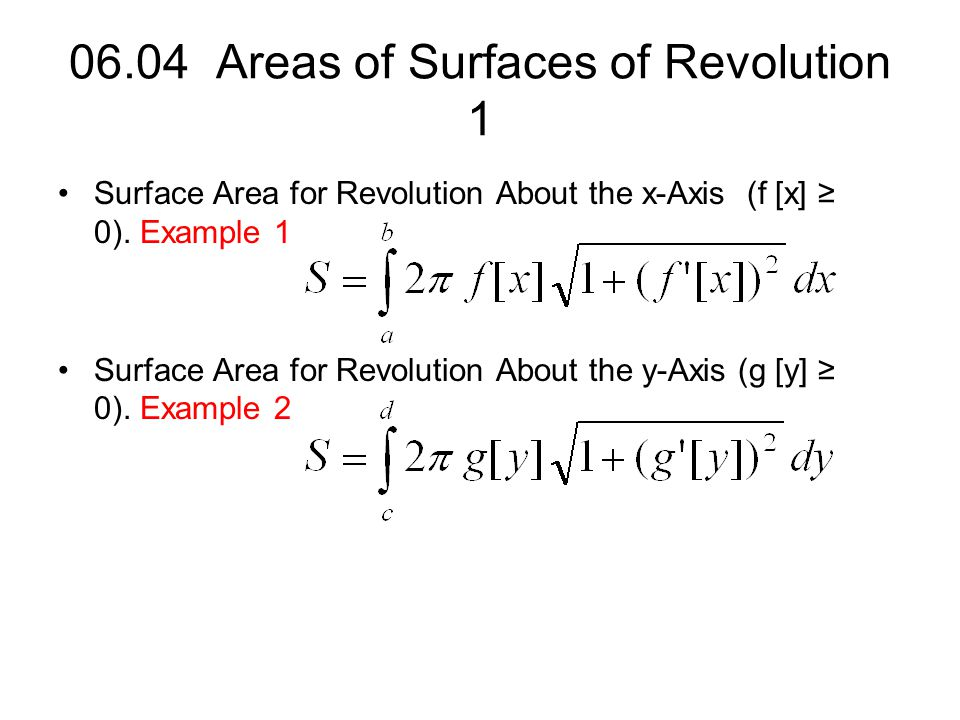 06.04 Areas of Surfaces of Revolution 1 Surface Area for Revolution About the x-Axis (f [x] ≥ 0). Example 1 Surface Area for Revolution About the y-Ax