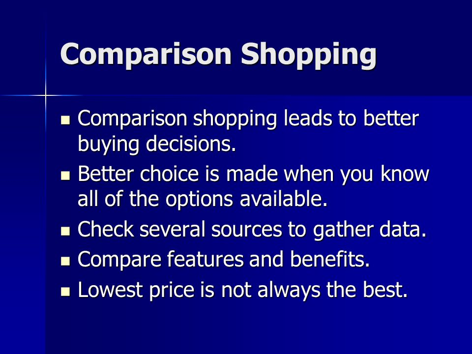 Comparison Shopping Comparison shopping leads to better buying decisions.