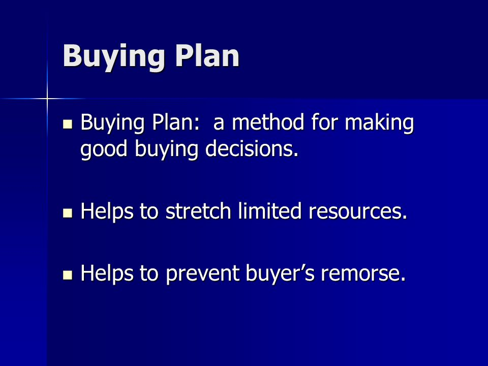 Buying Plan Buying Plan: a method for making good buying decisions.