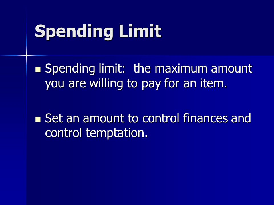 Spending Limit Spending limit: the maximum amount you are willing to pay for an item.