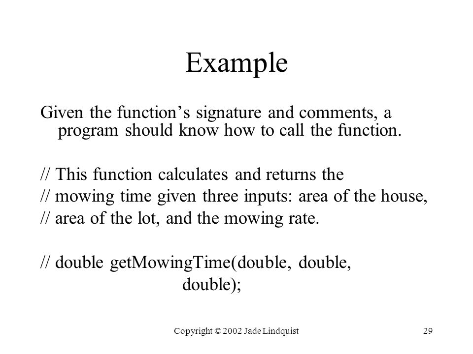 Copyright © 2002 Jade Lindquist29 Example Given the function's signature and comments, a program should know how to call the function.