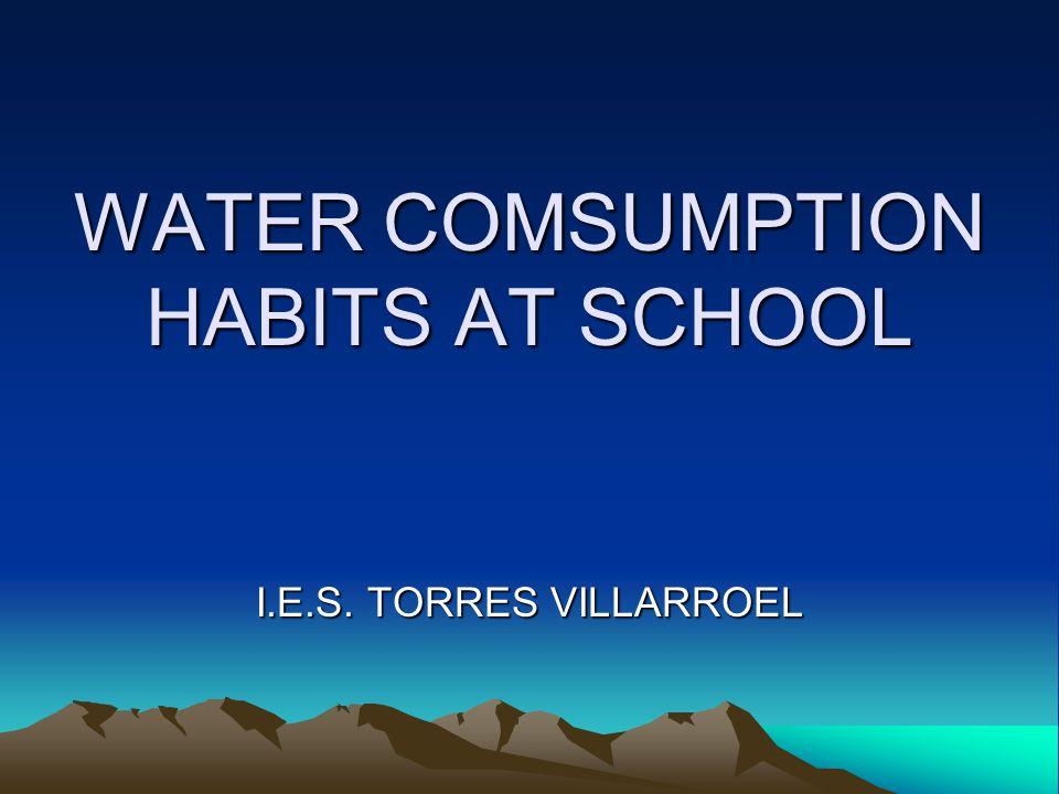 WATER COMSUMPTION HABITS AT SCHOOL I.E.S. TORRES VILLARROEL