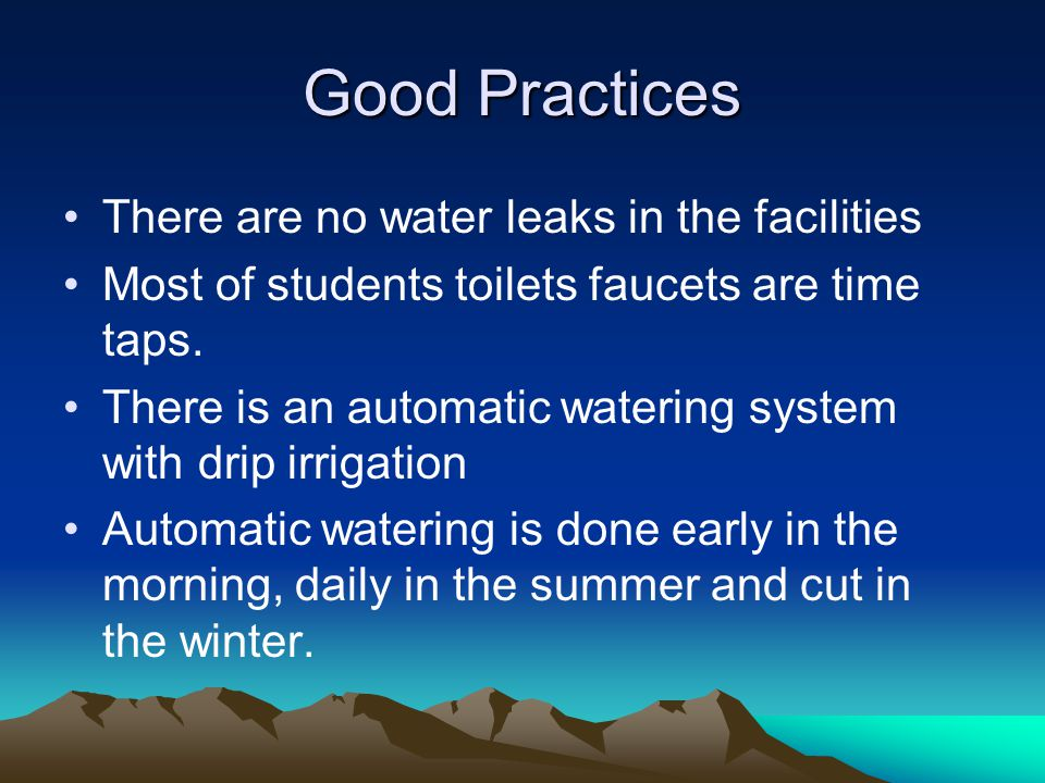 Good Practices There are no water leaks in the facilities Most of students toilets faucets are time taps.