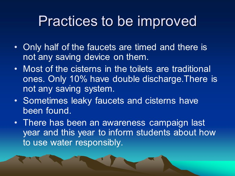 Practices to be improved Only half of the faucets are timed and there is not any saving device on them.