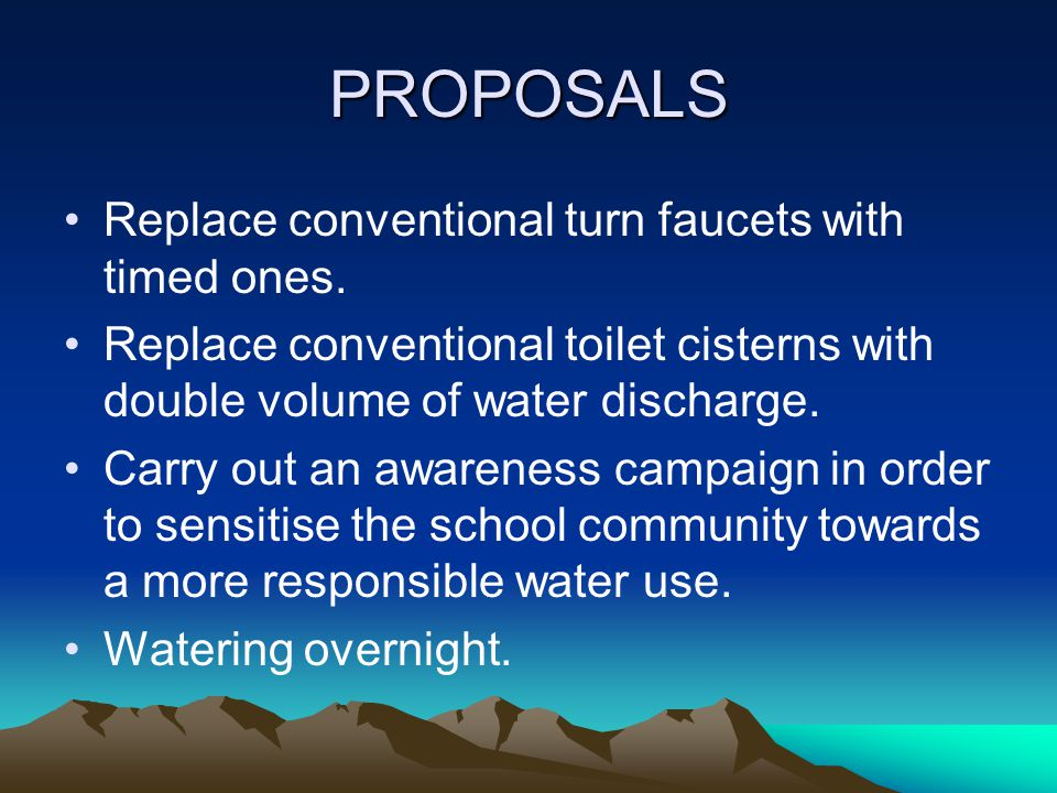 PROPOSALS Replace conventional turn faucets with timed ones.