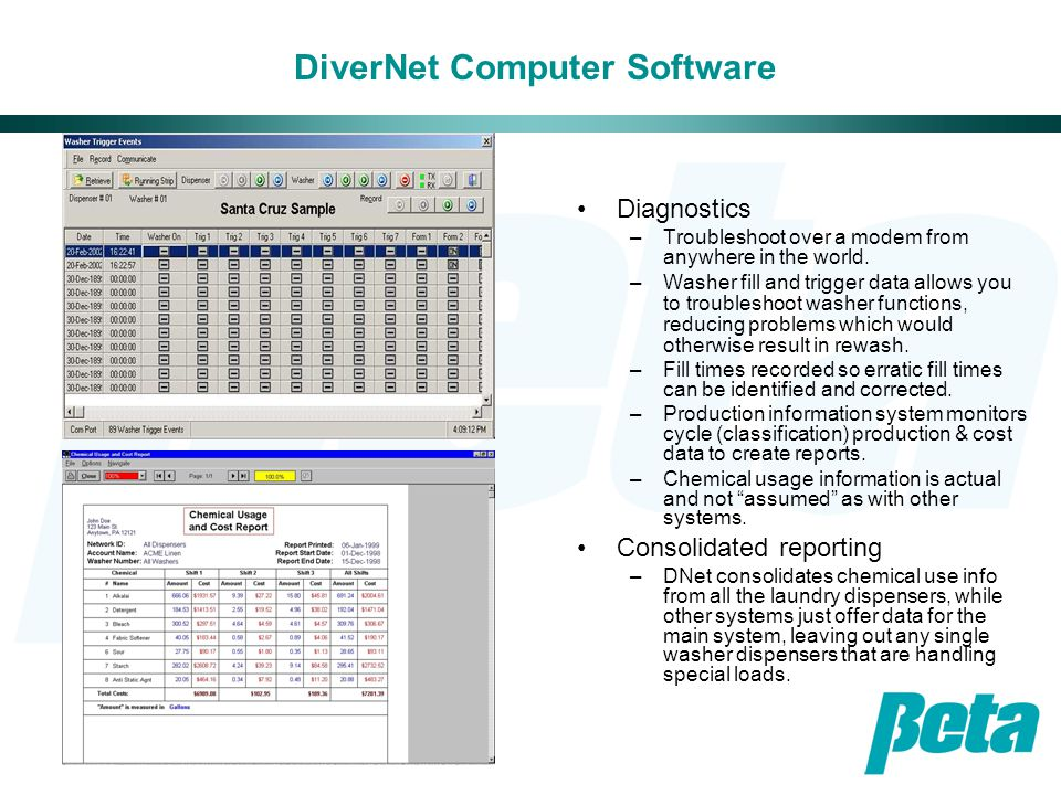 DiverNet Computer Software Diagnostics –Troubleshoot over a modem from anywhere in the world. –Washer fill and trigger data allows you to troubleshoot