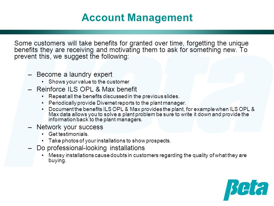 Account Management Some customers will take benefits for granted over time, forgetting the unique benefits they are receiving and motivating them to a