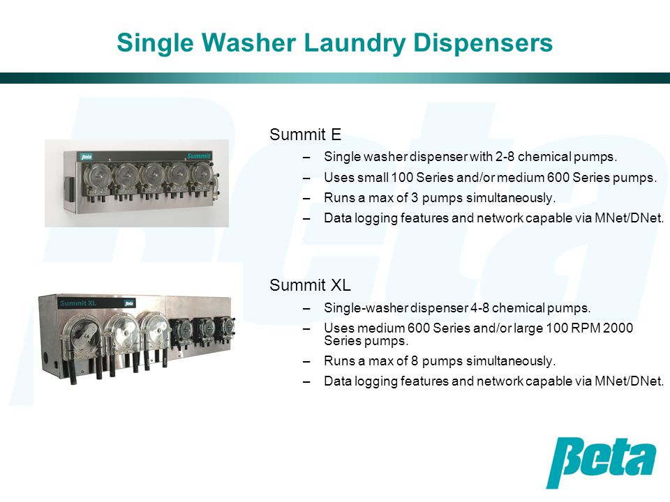 Single Washer Laundry Dispensers Summit E –Single washer dispenser with 2-8 chemical pumps.
