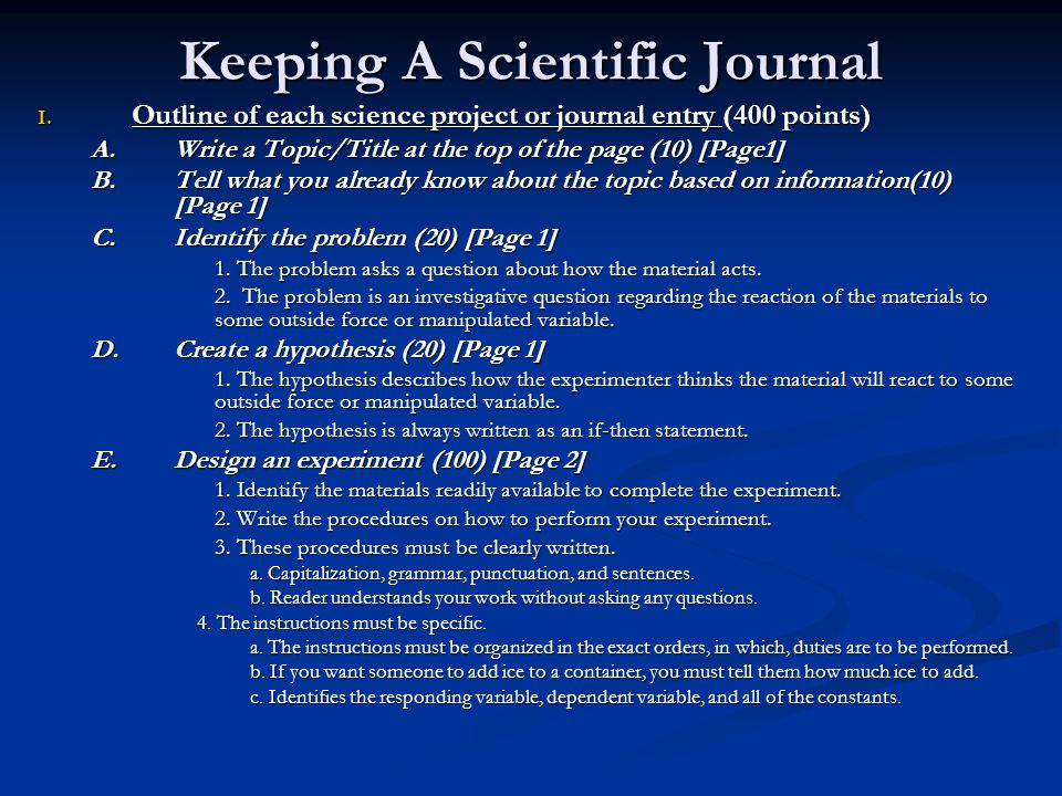 Keeping A Scientific Journal I. Outline of each science project or journal entry (400 points) A.