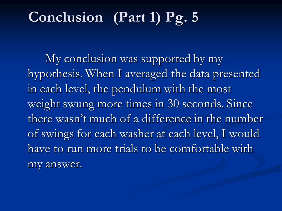 Conclusion(Part 1) Pg. 5 My conclusion was supported by my hypothesis.