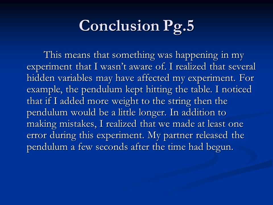 Conclusion Pg.5 This means that something was happening in my experiment that I wasn't aware of.