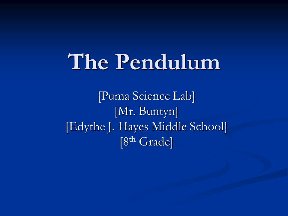 The Pendulum [Puma Science Lab] [Mr. Buntyn] [Edythe J. Hayes Middle School] [8 th Grade]