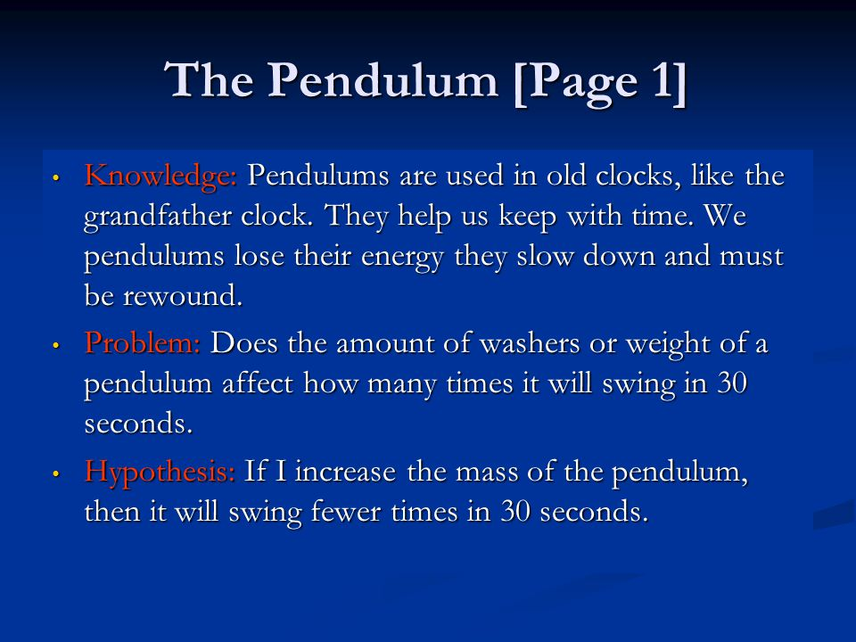 The Pendulum [Page 1] Knowledge: Pendulums are used in old clocks, like the grandfather clock.