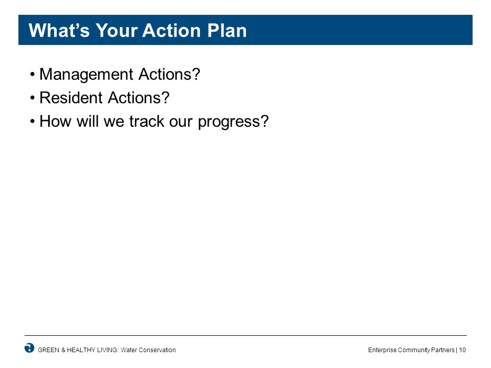 Enterprise Community Partners | 10GREEN & HEALTHY LIVING: Water Conservation What's Your Action Plan Management Actions.