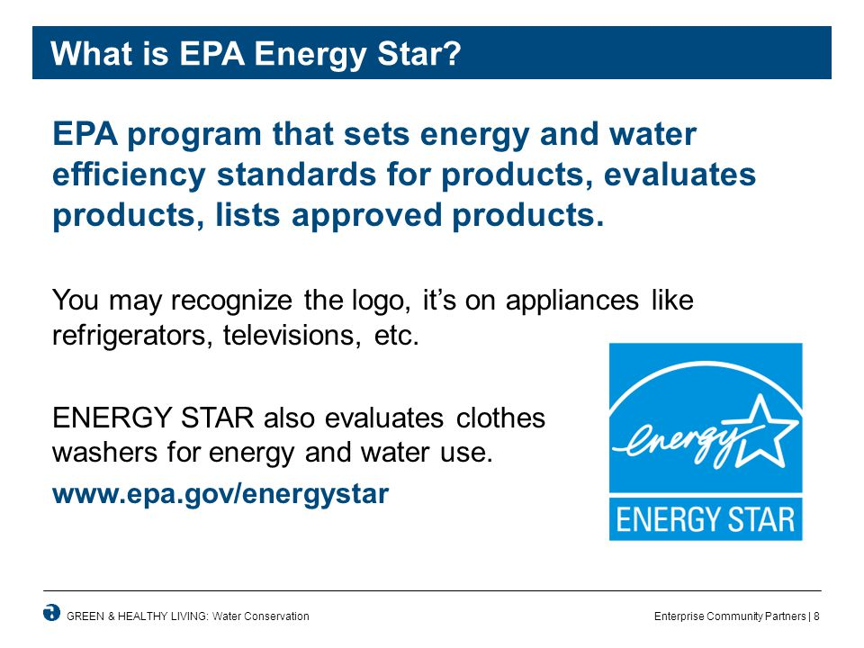 Enterprise Community Partners | 8GREEN & HEALTHY LIVING: Water Conservation What is EPA Energy Star.