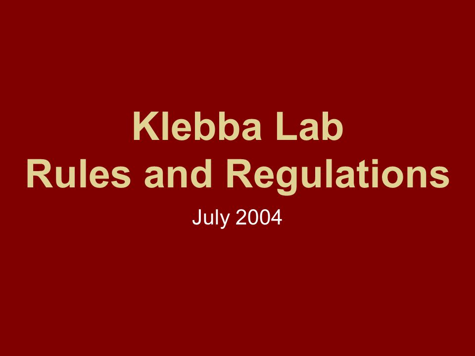 Klebba Lab Rules and Regulations July 2004