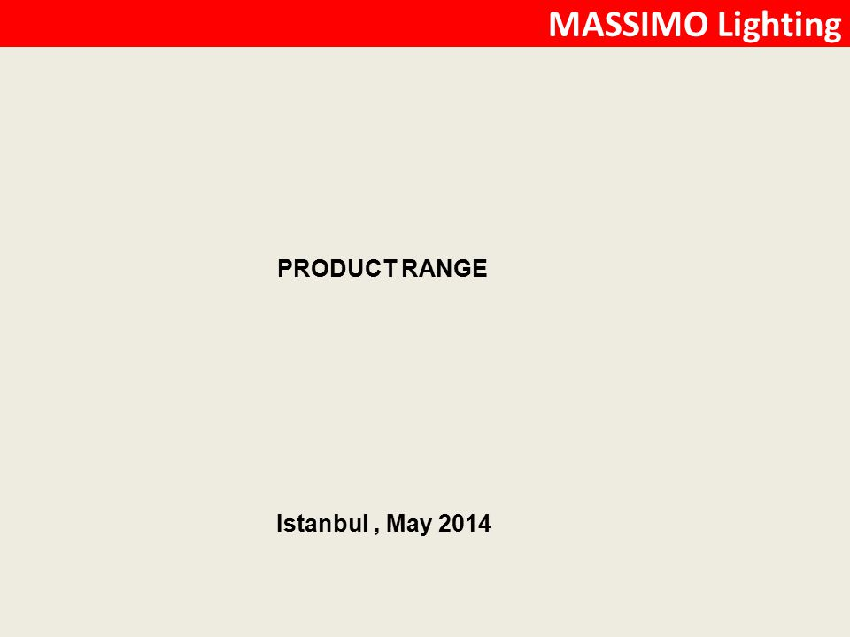 MASSIMO Lighting PRODUCT RANGE Istanbul, May 2014