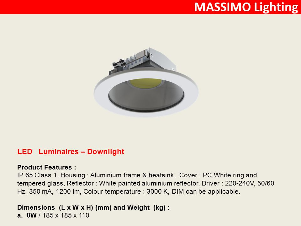 MASSIMO Lighting LED Luminaires – Beacon Product Features : IP 65, Housing : PC, Cover : PC Opal Cover, Driver : 10W, 220 - 240V, 50/60 Hz, 350 mA, 1200 lm, Colour temperature : 3000 K, Emergency kit and DIM driver can be applicable.