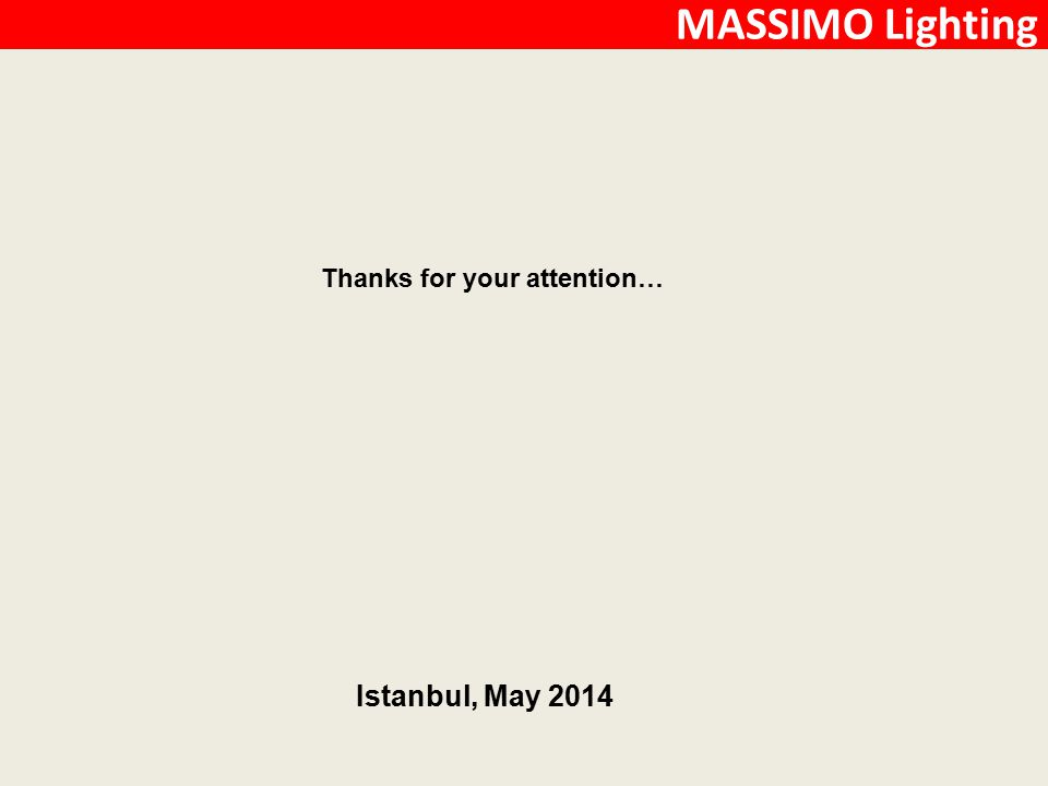 Thanks for your attention… Istanbul, May 2014 MASSIMO Lighting