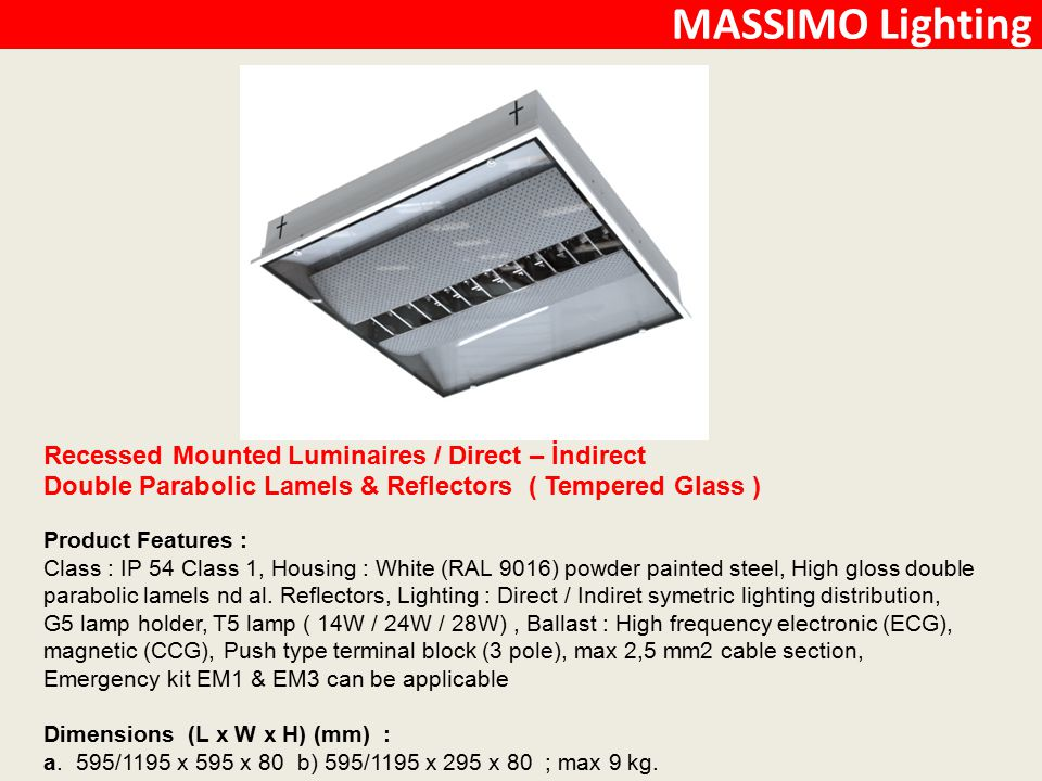 MASSIMO Lighting Recessed Mounted Luminaires / Direct – İndirect Double Parabolic Lamels & Reflectors ( Tempered Glass ) Product Features : Class : IP