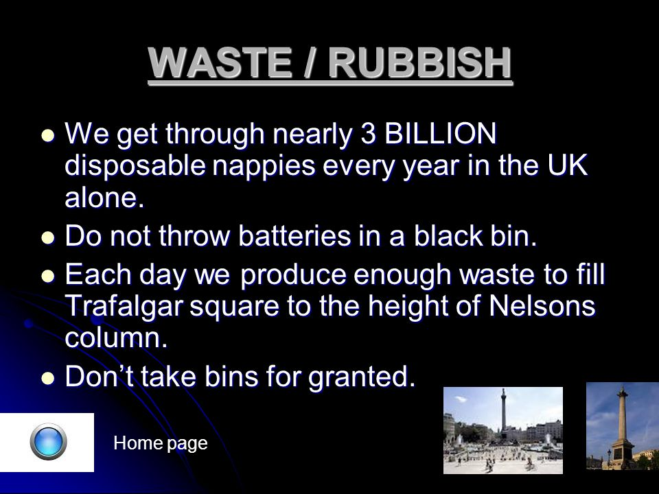 WASTE / RUBBISH We get through nearly 3 BILLION disposable nappies every year in the UK alone.