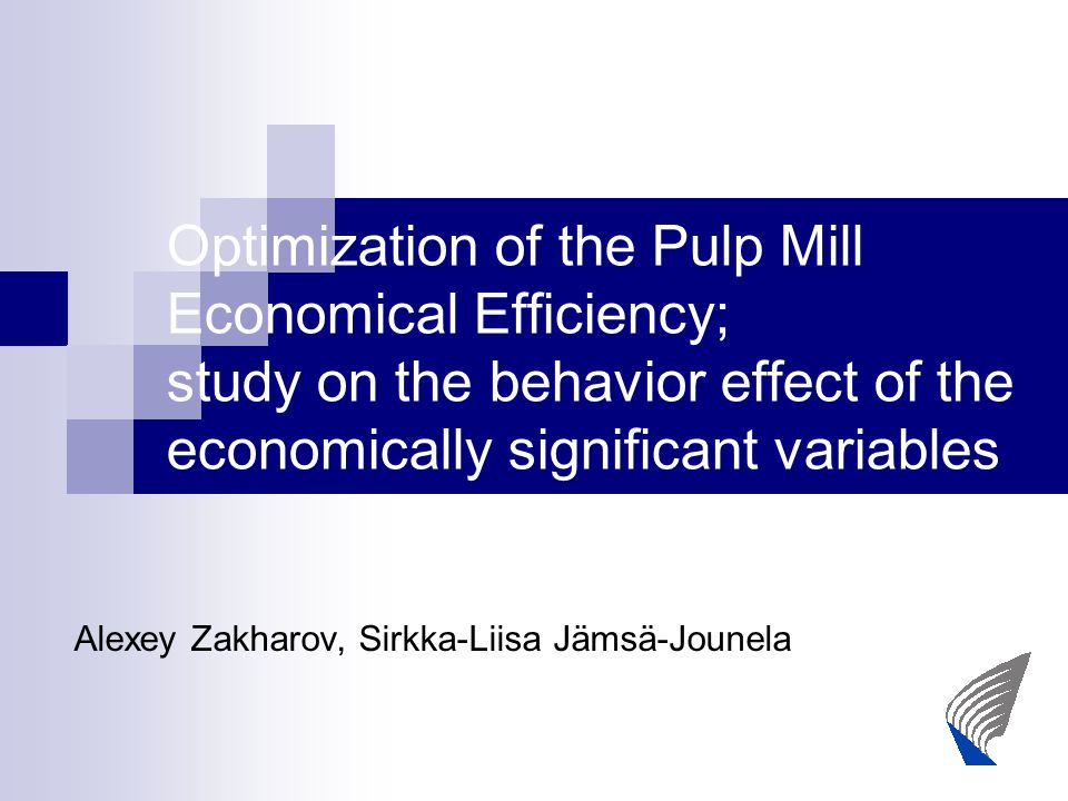 Optimization of the Pulp Mill Economical Efficiency; study on the behavior effect of the economically significant variables Alexey Zakharov, Sirkka-Liisa Jämsä-Jounela